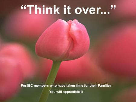 """Think it over..."" For IEC members who have taken time for their Families You will appreciate it."