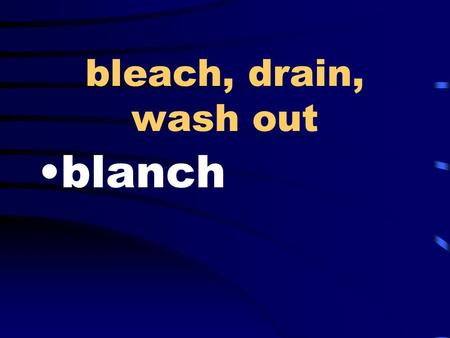 Bleach, drain, wash out blanch. tricky, clever, sly wily.
