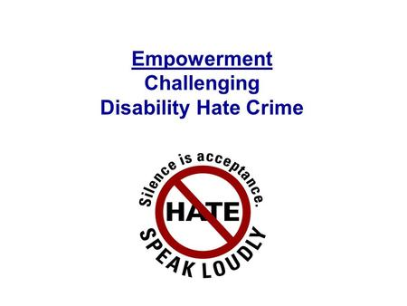 Empowerment Challenging Disability Hate Crime. Common stereotypes In terms of hate crime we only see disabled victims as those frequently considered.