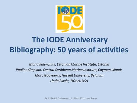 The IODE Anniversary Bibliography: 50 years of activities Maria Kalenchits, Estonian Marine Institute, Estonia Pauline Simpson, Central Caribbean Marine.