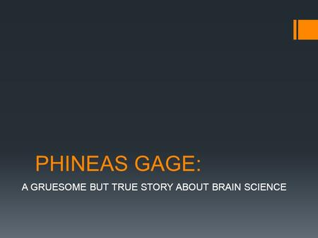 A GRUESOME BUT TRUE STORY ABOUT BRAIN SCIENCE
