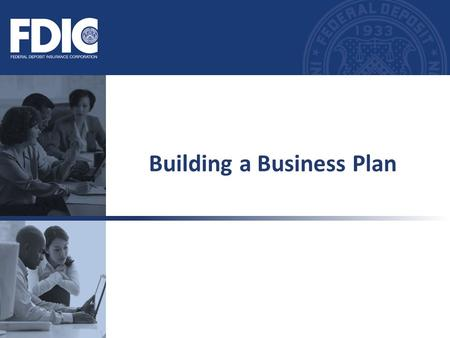 Building a Business Plan. At the end of this module, you will be able to: – Identify the essential elements of a Business Plan. – Identify how a good.