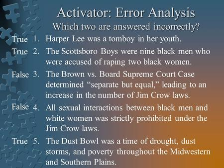 Activator: Error Analysis Which two are answered incorrectly? 1.Harper Lee was a tomboy in her youth. 2.The Scottsboro Boys were nine black men who were.