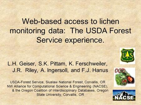 L.H. Geiser, S.K. Pittam, K. Ferschweiler, J.R. Riley, A. Ingersoll, and F.J. Hanus USDA-Forest Service, Siuslaw National Forest, Corvallis, OR NW Alliance.