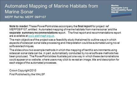 Automated Mapping of Marine Habitats from Marine Sonar MEPF Ref No: MEPF 09/P107 Note to reader: These PowerPoint slides accompany the final report for.