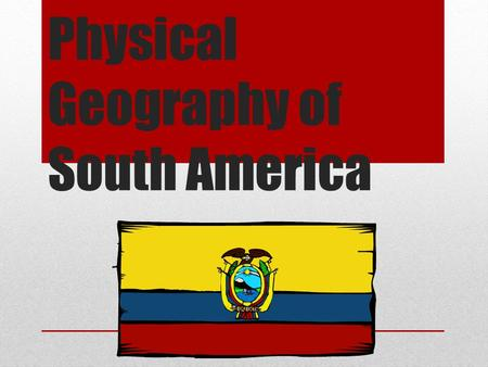 Physical Geography of South America. Landforms, Rivers and Lakes South America has nearly every type of physical feature, including mountains, grasslands,