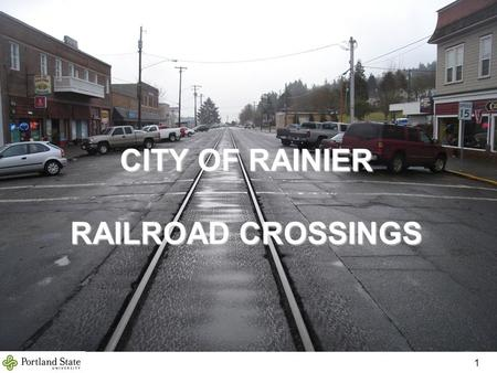 CITY OF RAINIER RAILROAD CROSSINGS 1. Team Members Matthew DeGeorge Robert Acevedo Josh Crain Jim Harvey Heather Wenstrand 2.
