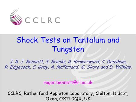Shock Tests on Tantalum and Tungsten J. R. J. Bennett, S. Brooks, R. Brownsword, C. Densham, R. Edgecock, S. Gray, A. McFarland, G. Skoro and D. Wilkins.