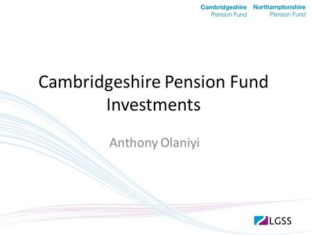 Cambridgeshire Pension Fund Investments Anthony Olaniyi.