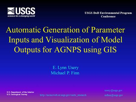 U.S. Department of the Interior U.S. Geological Survey Automatic Generation of Parameter Inputs and Visualization of Model Outputs for AGNPS using GIS.