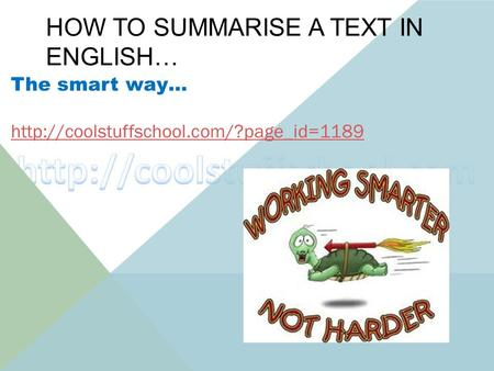 HOW TO SUMMARISE A TEXT IN ENGLISH… The smart way…