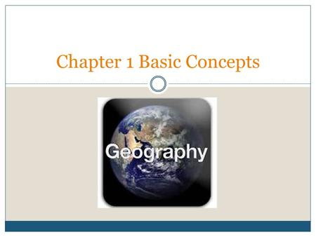 Chapter 1 Basic Concepts. HOW DO GEOGRAPHERS DESCRIBE WHERE THINGS ARE? Key Issue 1.