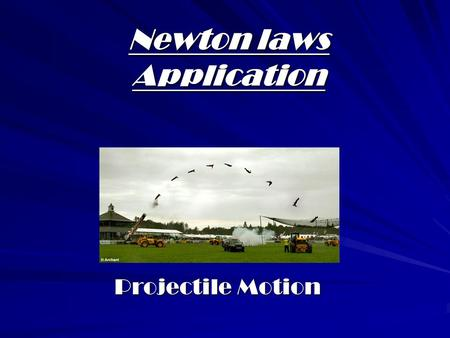 Newton laws Application Projectile Motion First of All, What is 2-D Motion? Before, we talked about motion in one dimension (just the x axis) Now we.