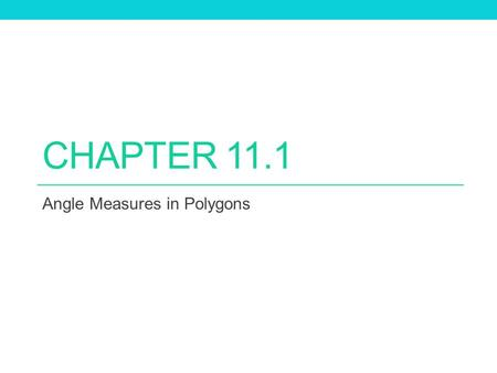 CHAPTER 11.1 Angle Measures in Polygons. Sum of the Measures of the Interior Angles of a Convex Polygon… (n-2) * 180.