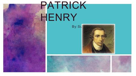 PATRICK HENRY By:Suchana. Patrick Henry Awesome Pictures.