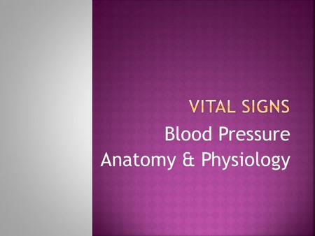 Blood Pressure Anatomy & Physiology.  Measurement of the pressure of the blood exerted against the walls of the arteries.