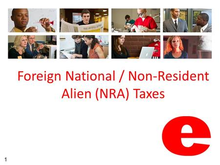 Foreign National / Non-Resident Alien (NRA) Taxes 1.