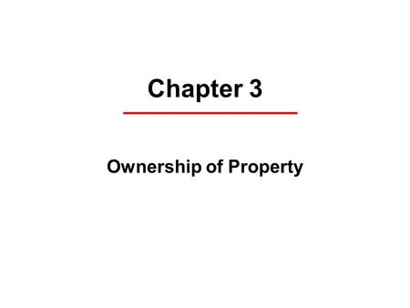 Chapter 3 Ownership of Property. Definitions Real Property versus Personal Property Tangible Personal Property versus Intangible Personal Property Fee.
