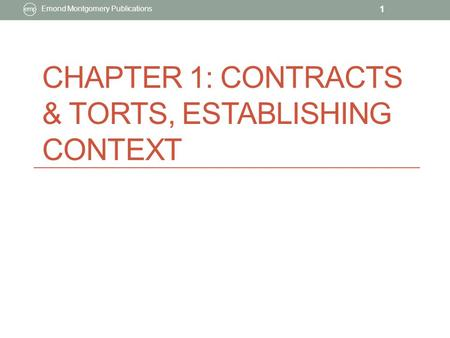CHAPTER 1: CONTRACTS & TORTS, ESTABLISHING CONTEXT Emond Montgomery Publications 1.