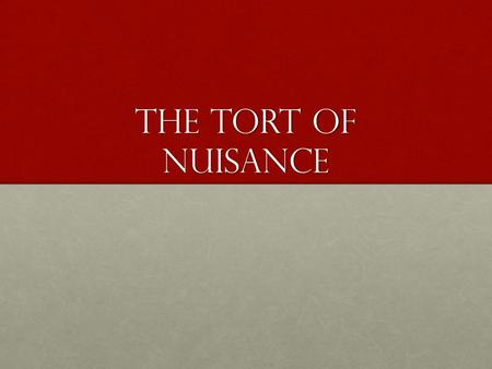 The tort of Nuisance. Have you ever had a neighbour who had a party that created a lot of noise and mess, and continued into the early hours of the morning?