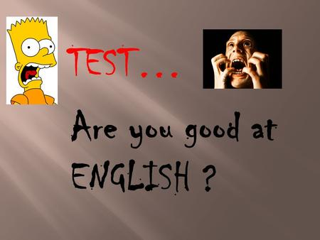 TEST… Are you good at ENGLISH ?. Are you good at VOCABULARY ?
