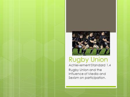 Rugby Union Achievement Standard 1.4 Rugby Union and the Influence of Media and Sexism on participation.