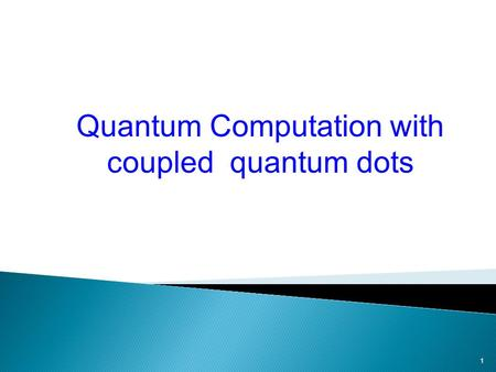 1 Quantum Computation with coupled quantum dots. 2 Two sides of a coin Two different polarization of a photon Alignment of a nuclear spin in a uniform.