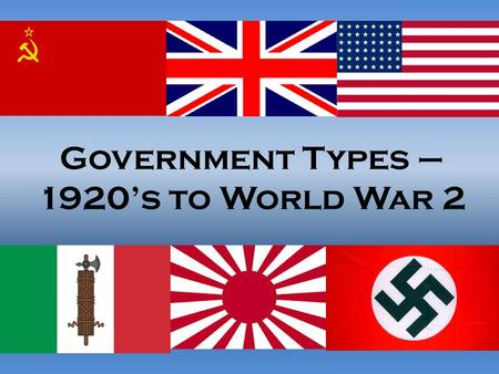 Government Types – 1920's to World War 2. Post World War One The world was in turmoil after World War One. Economies across Europe were shattered, and.