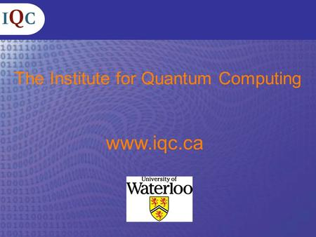 The Institute for Quantum Computing www.iqc.ca. Why Quantum Information? Improving the capacity of information processing devices: Moore's law Taking.