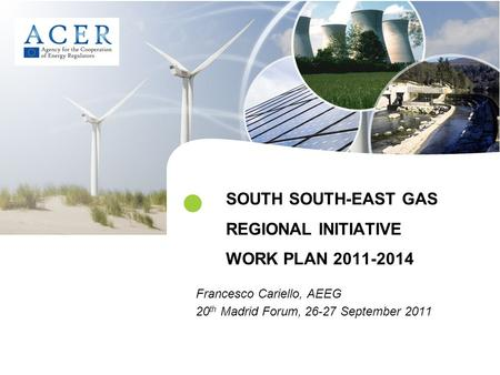 SOUTH SOUTH-EAST GAS REGIONAL INITIATIVE WORK PLAN 2011-2014 Francesco Cariello, AEEG 20 th Madrid Forum, 26-27 September 2011.