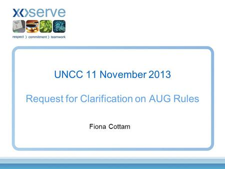 UNCC 11 November 2013 Request for Clarification on AUG Rules Fiona Cottam.