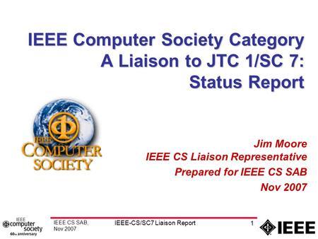 Report of Liaison to ISO/IEC JTC1/SC7 James W. Moore, CSDP Liaison Representative Prepared for Presentation to IEEE CS BOG, June.