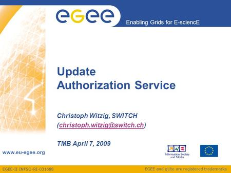 EGEE-II INFSO-RI-031688 Enabling Grids for E-sciencE www.eu-egee.org EGEE and gLite are registered trademarks Update Authorization Service Christoph Witzig,