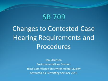 Changes to Contested Case Hearing Requirements and Procedures Janis Hudson Environmental Law Division Texas Commission on Environmental Quality Advanced.