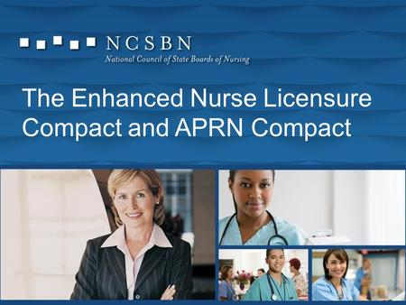 The Enhanced Nurse Licensure Compact and APRN Compact.