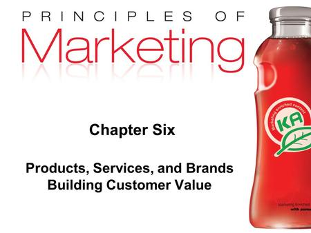 Chapter 8 - slide 1 Copyright © 2009 Pearson Education, Inc. Publishing as Prentice Hall Chapter Six Products, Services, and Brands Building Customer Value.