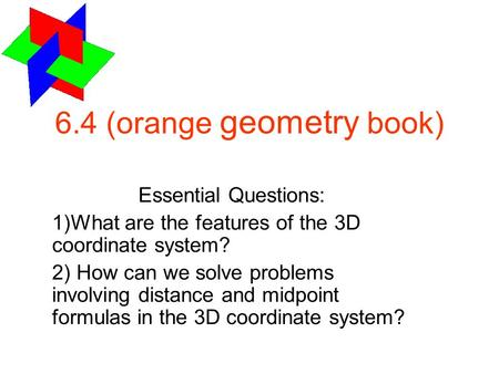 Essential Questions: 1)What are the features of the 3D coordinate system? 2) How can we solve problems involving distance and midpoint formulas in the.