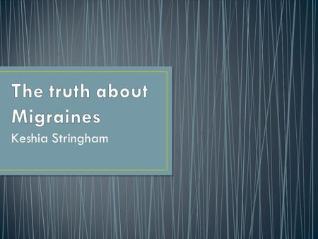Keshia Stringham. What are migraines? Symptoms Triggers How they work Treatment options.