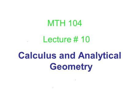 Calculus and Analytical Geometry Lecture # 10 MTH 104.