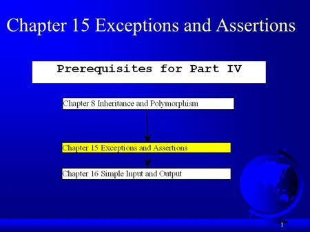 1 Chapter 15 Exceptions and Assertions. 2 Objectives F To know what is exception and what is exception handling (§15.2). F To distinguish exception types: