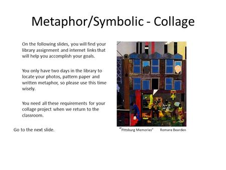 Metaphor/Symbolic - Collage On the following slides, you will find your library assignment and internet links that will help you accomplish your goals.