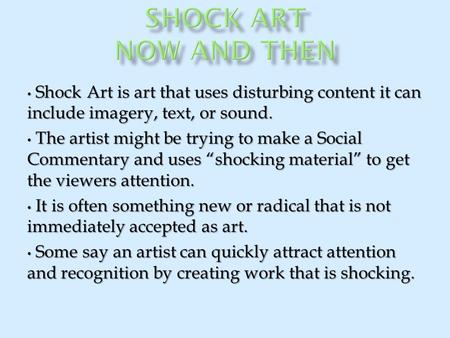 Shock Art is art that uses disturbing content it can include imagery, text, or sound. Shock Art is art that uses disturbing content it can include imagery,