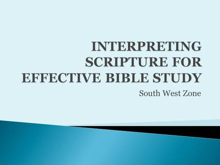 South West Zone. To understand any Bible passage involves  Studying Observation (what the passage says) Interpretation (what the passage means)  Applying.