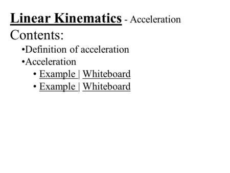 Linear Kinematics - Acceleration Contents: Definition of acceleration Acceleration Example | WhiteboardExample Whiteboard Example | WhiteboardExample Whiteboard.