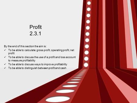 Profit 2.3.1 By the end of this section the aim is: To be able to calculate; gross profit, operating profit, net profit To be able to discuss the use of.
