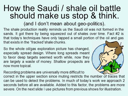 How the Saudi / shale oil battle should make us stop & think. (and I don't mean about geo-politics). The shale production reality reminds us the Saudi.