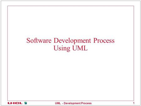 UML - Development Process 1 Software Development Process Using UML.