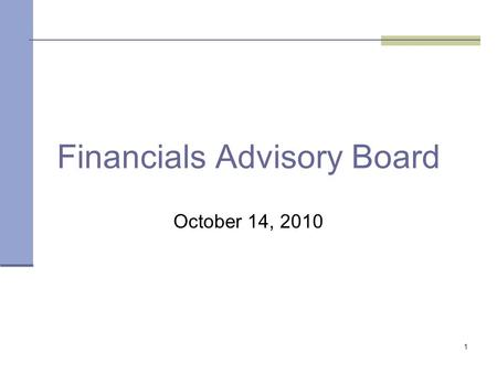 1 Financials Advisory Board October 14, 2010. 2 Office of State Finance Agenda Project Updates Welcome/Introductions Issues Feedback and QuestionsUpdates.