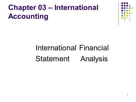 Chapter 03 – International Accounting International Financial Statement Analysis 1.
