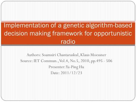 Authors: Soamsiri Chantaraskul, Klaus Moessner Source: IET Commun., Vol.4, No.5, 2010, pp.495 - 506 Presenter: Ya-Ping Hu Date: 2011/12/23 Implementation.